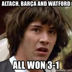 Conspiracy Guy - Altach, Barça and Watford all won 3-1