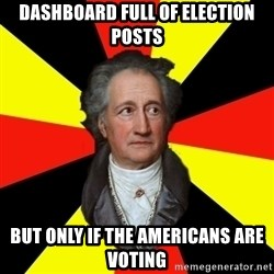 Germany pls - dashboard full of election posts but only if the americans are voting