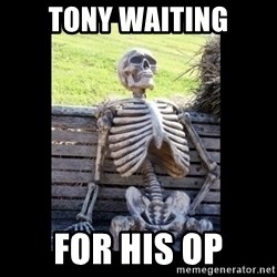 Still Waiting - tony waiting for his op