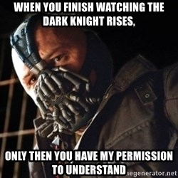 Only then you have my permission to die - When you finish watching The Dark Knight Rises, Only then you have my permission to understand