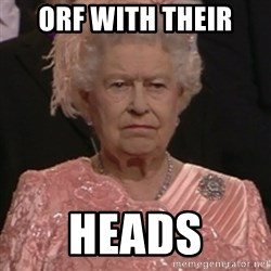 the queen olympics - ORF WITH THEIR HEADS