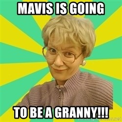Sexual Innuendo Grandma - Mavis is going to be a granny!!!