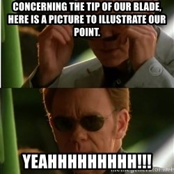 Csi - concerning the tip of our blade, here is a picture to illustrate our point. yeahhhhhhhhh!!!