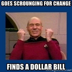 Captain Picard So Much Win! - Goes Scrounging For Change Finds a Dollar bill