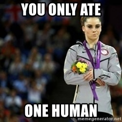 unimpressed McKayla Maroney 2 - you only ate one human
