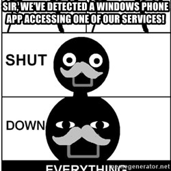 Shut Down Everything - Sir, we've detected a Windows Phone app accessing one of our services!