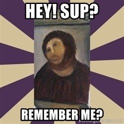 Retouched Ecce Homo - HEY! SUP? REMEMBER ME?