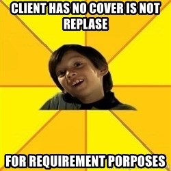 es bakans - Client has no cover is not replase For Requirement Porposes