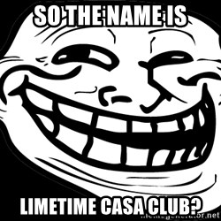 Problem? - So the name is LimeTime Casa Club?
