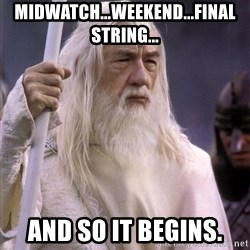 White Gandalf - Midwatch...weekend...final string... and so it begins.
