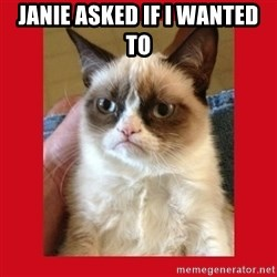 No cat - Janie asked if I wanted to