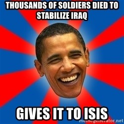 Obama - thousands of soldiers died to stabilize iraq gives it to isis