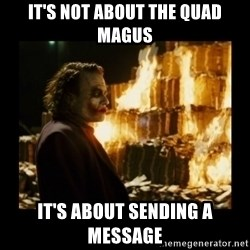 Not about the money joker - It's not about the quad magus It's about sending a message