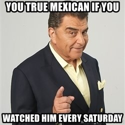 Don Francisco - You true Mexican if you Watched him every Saturday