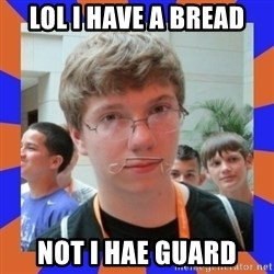 LOL HALALABOOS - Lol i have a bread not i hae guard