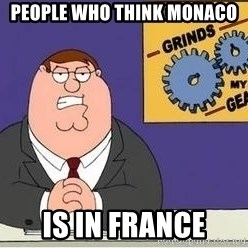 Grinds My Gears - People who think Monaco  Is in France