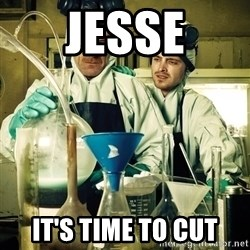 breaking bad - JESSE IT'S TIME TO CUT