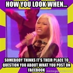 Nicki Minaj Constipation Face - How you look when...  Somebody thinks it's their place to question you about what you post on Facebook