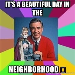 mr rogers  - It's a Beautiful Day IN THE  Neighborhood 👯