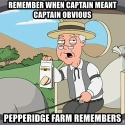 Pepperidge farm remembers 1 - REMEMBER WHEN CAPTAIN MEANT CAPTAIN OBVIOUS PEPPERIDGE FARM REMEMBERS