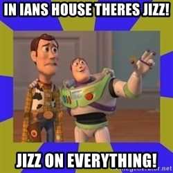 buzz lightyear 2 - In Ians House theres Jizz! Jizz on everything!