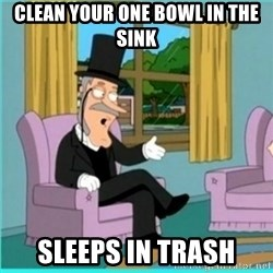 buzz killington - clean your one bowl in the sink sleeps in trash