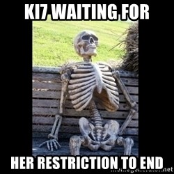 Still Waiting - Ki7 waiting for her restriction to end