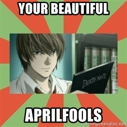 death note - Your Beautiful aprilfools
