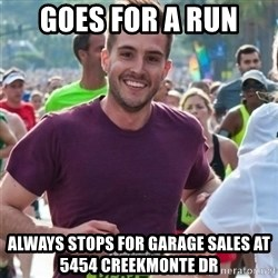 Incredibly photogenic guy - Goes for a run Always stops for garage sales at 5454 CREEKMONTE DR