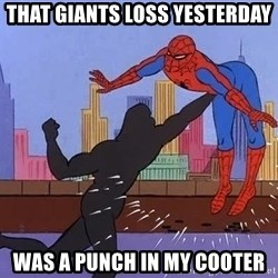 crotch punch spiderman - That Giants loss yesterday  was a punch in my cooter