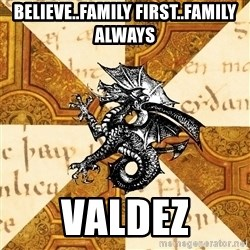 History Major Heraldic Beast - BELIEVE..FAMILY FIRST..FAMILY ALWAYS VALDEZ