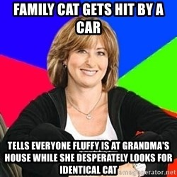 Sheltering Suburban Mom - family cat gets hit by a car tells everyone Fluffy is at grandma's house while she desperately looks for identical cat