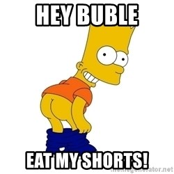 Barthes Simpson - Hey Buble Eat my shorts!