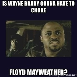 Wayne Brady - Is Wayne Brady gonna have to choke Floyd Mayweather?