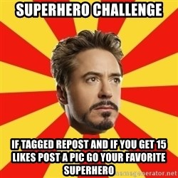 Leave it to Iron Man - Superhero Challenge If tagged repost and if you get 15 likes post a pic go your favorite superhero