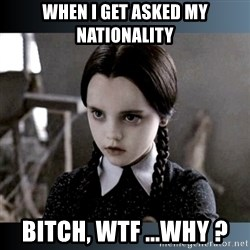 Vandinha Depressao - WHEN I GET ASKED MY NATIONALITY  BITCH, WTF ...WHY ?
