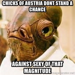 Admiral Ackbar - Chicks of Austria dont stand a chance against sexy of that magnitude