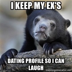 Confessions Bear - I keep my ex's dating profile So i can laugh