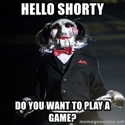 Jigsaw - Hello Shorty do you want to play a game?