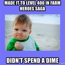 Baby fist - made it to level 400 in farm heroes saga didn't spend a dime