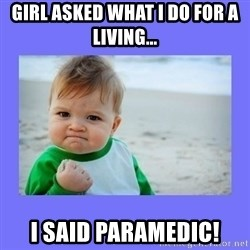 Baby fist - Girl asked what I do for a living... I said Paramedic!