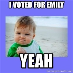 Baby fist - I voted for emily Yeah
