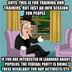 buzz killington - Guys, this is for training our trainers, not just an info session for people. If you are interested in learning about Populus, the federal party is doing these regularly for NDP activists/etc.