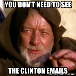 JEDI KNIGHT - you don't need to see the clinton emails
