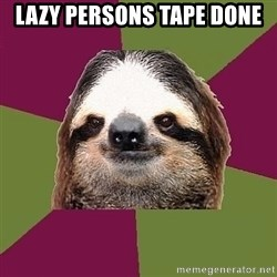 Just-Lazy-Sloth - Lazy persons tape done