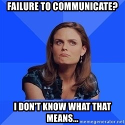 Socially Awkward Brennan - FAILURE to communicate? I don't know what that means...