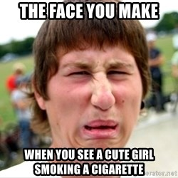 Disgusted Nigel - the face you make when you see a cute girl smoking a cigarette