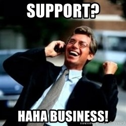 HaHa! Business! Guy! - Support? Haha business!