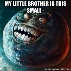 I Lied - My little brother is this small -
