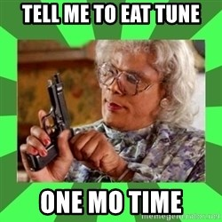 Madea - Tell Me To Eat Tune One Mo Time